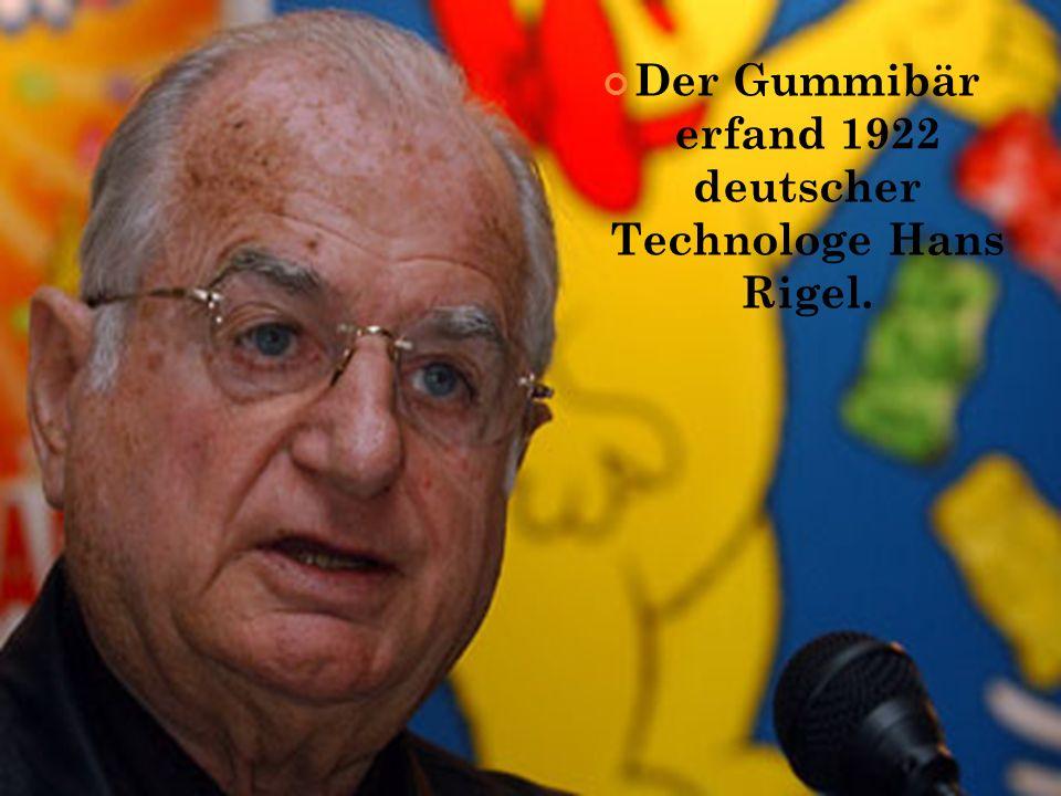 Der Gummibär erfand 1922 deutscher Technologe Hans Rigel.