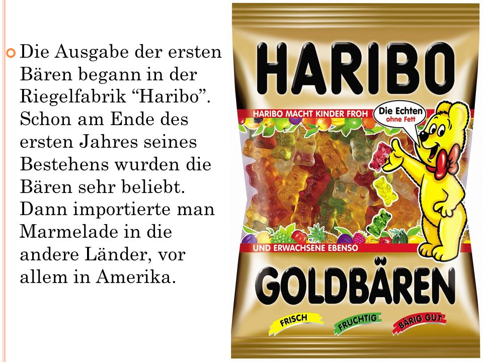 """Die Ausgabe der ersten Bären begann in der Riegelfabrik """"Haribo"""". Schon am Ende des ersten Jahres seines Bestehens wurden die Bären sehr beliebt. Dann"""