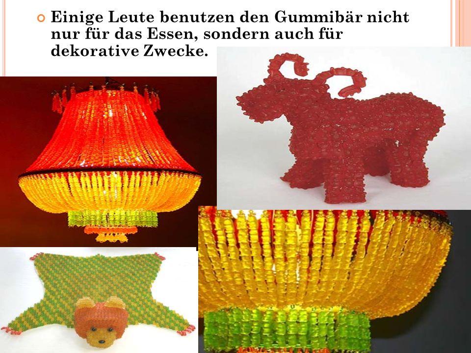 Einige Leute benutzen den Gummibär nicht nur für das Essen, sondern auch für dekorative Zwecke.