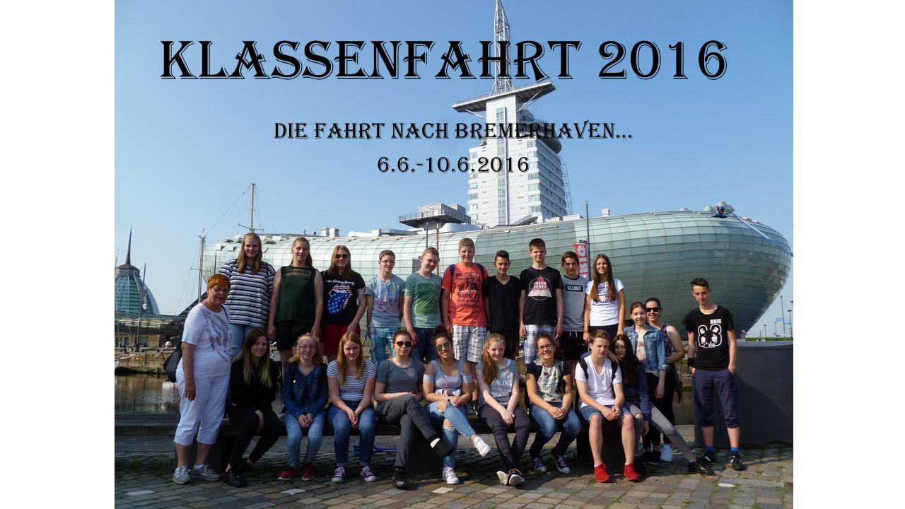 Klassenfahrt 2016 Die Fahrt nach Bremerhaven… 6.6.-10.6.2016