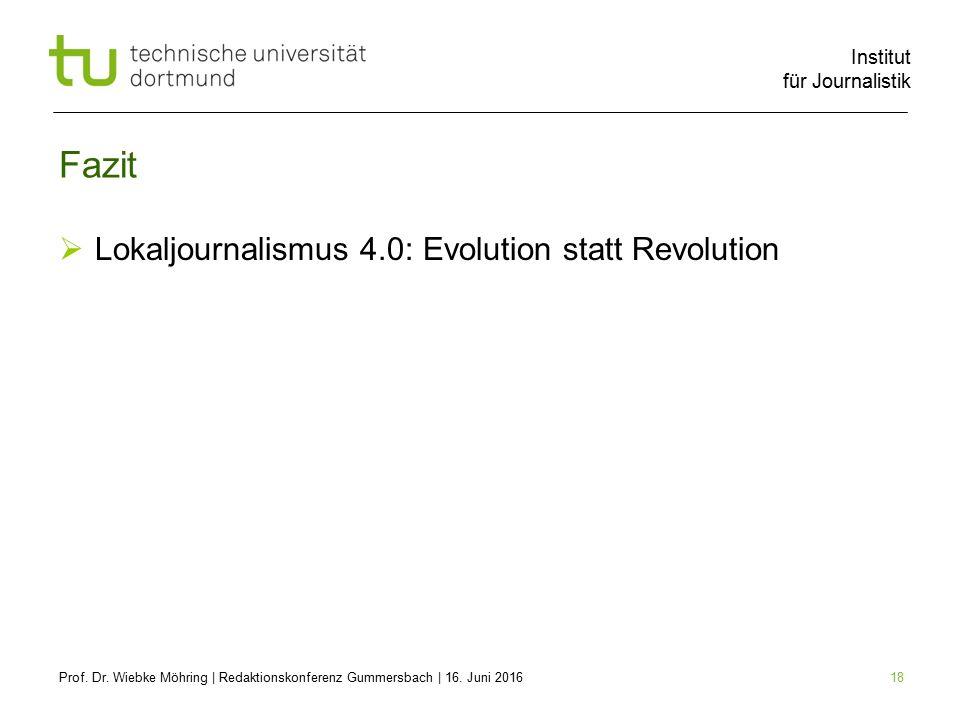 Institut für Journalistik 18 Fazit  Lokaljournalismus 4.0: Evolution statt Revolution Prof.