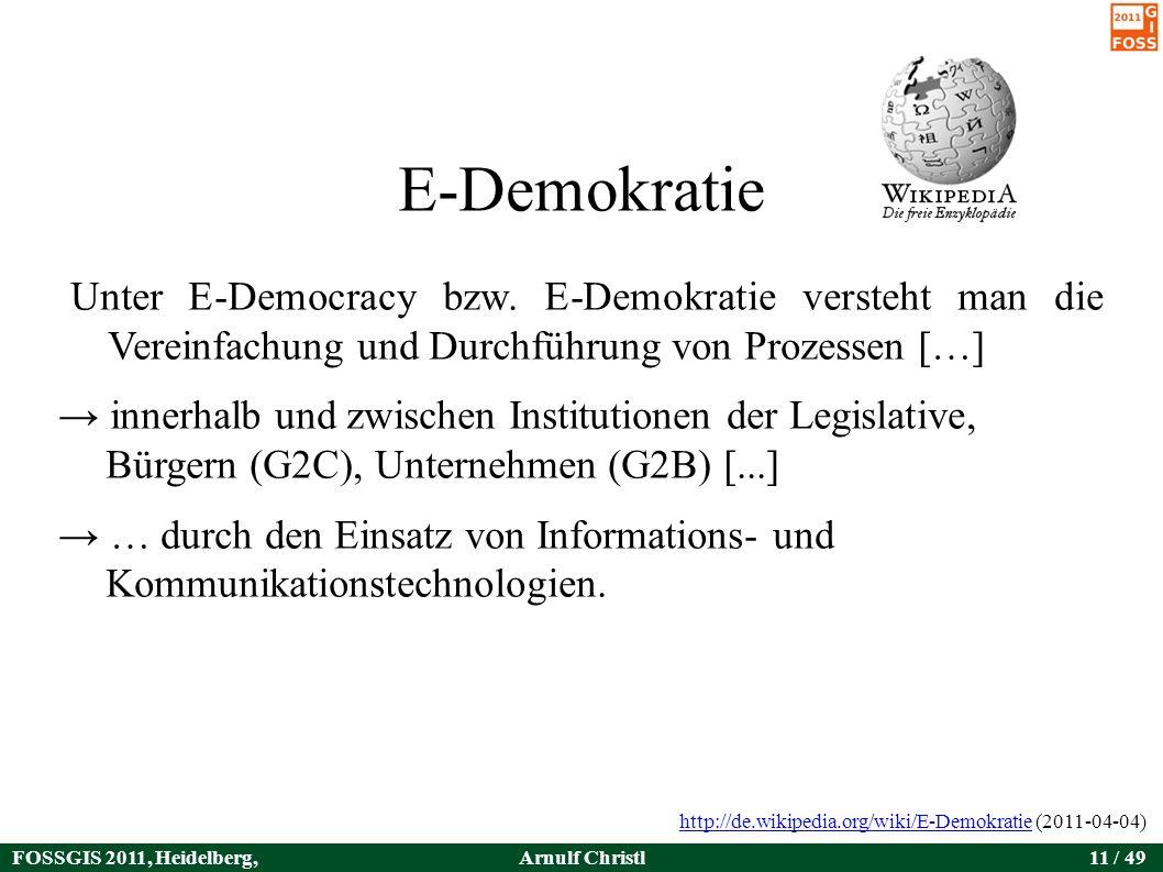 FOSSGIS 2011, Heidelberg, Germany Arnulf Christl11 / 49 E-Demokratie Unter E-Democracy bzw.