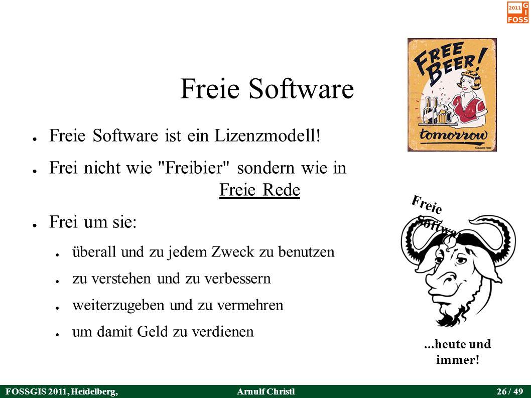 FOSSGIS 2011, Heidelberg, Germany Arnulf Christl26 / 49 Freie Software ● Freie Software ist ein Lizenzmodell.
