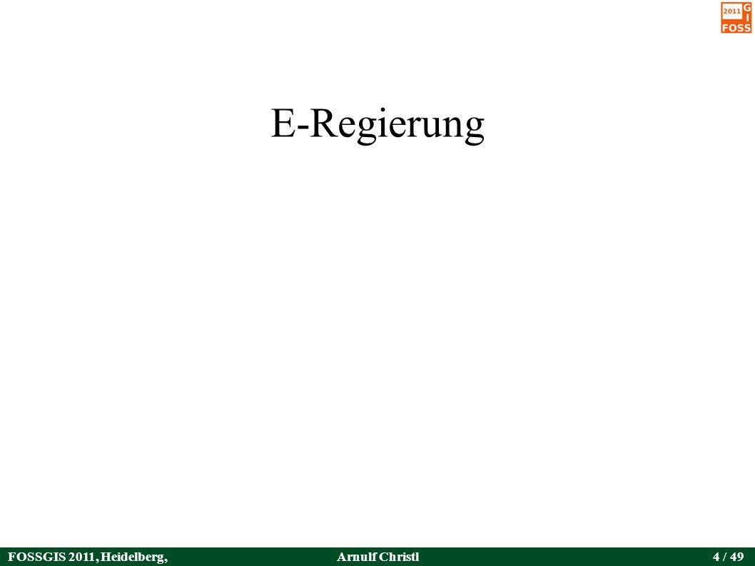 FOSSGIS 2011, Heidelberg, Germany Arnulf Christl5 / 49 E-Regierung:...ist das, wenn Elektronen regieren.