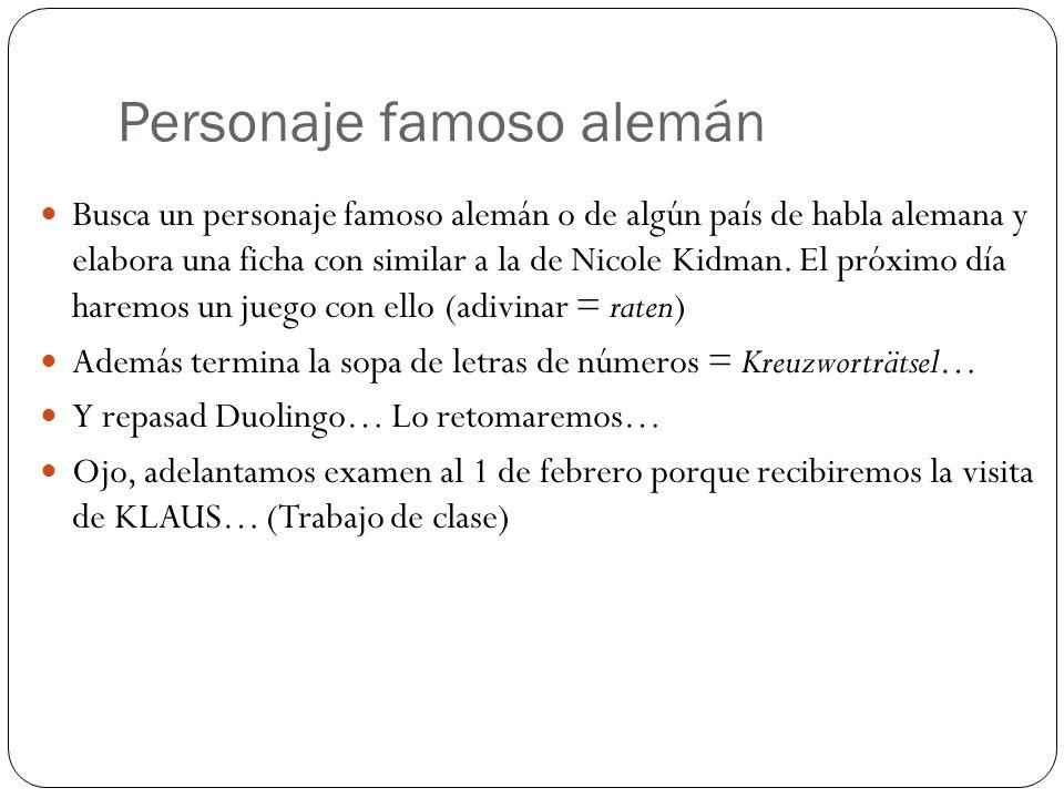 Personaje famoso alemán Busca un personaje famoso alemán o de algún país de habla alemana y elabora una ficha con similar a la de Nicole Kidman.