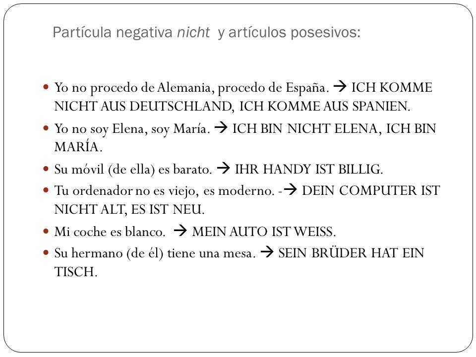 Partícula negativa nicht y artículos posesivos: Yo no procedo de Alemania, procedo de España.