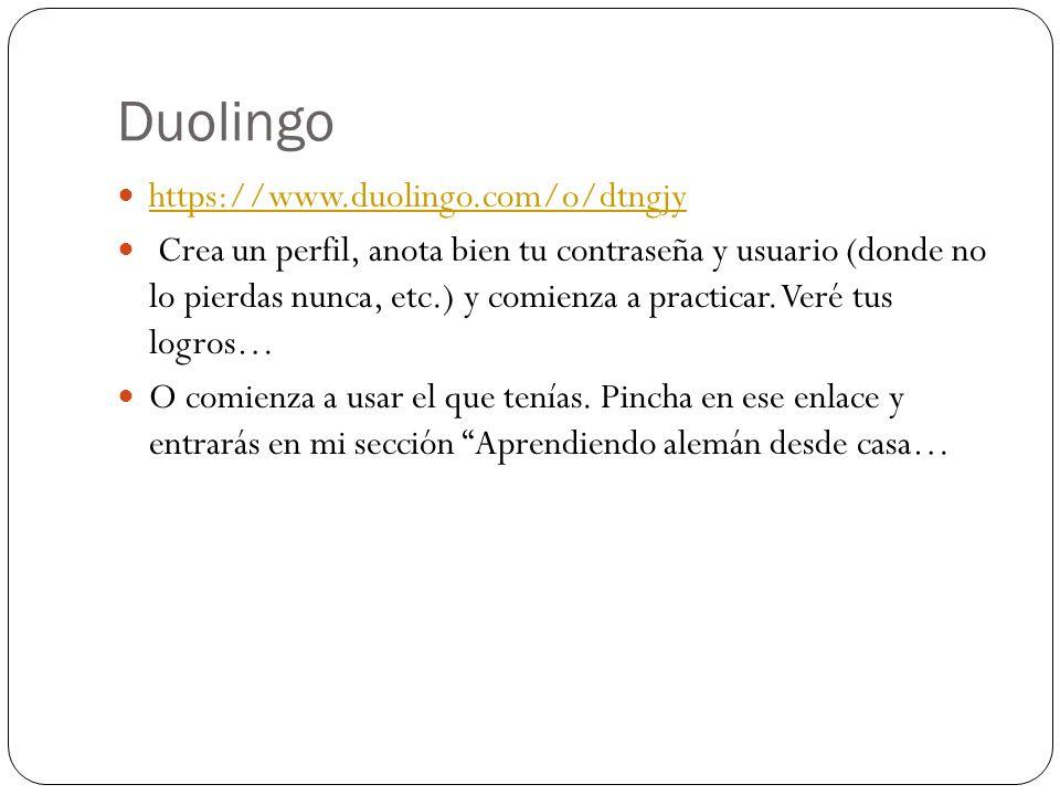 Duolingo https://www.duolingo.com/o/dtngjy Crea un perfil, anota bien tu contraseña y usuario (donde no lo pierdas nunca, etc.) y comienza a practicar.