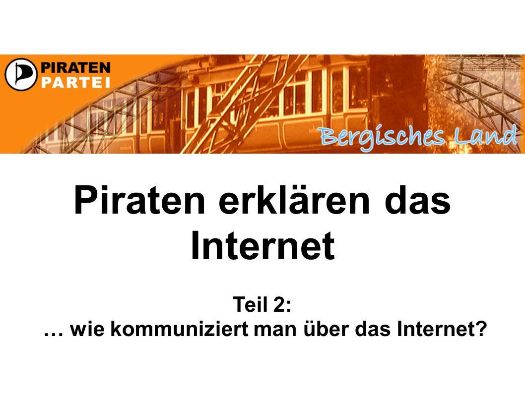 Piraten erklären das Internet Teil 2: … wie kommuniziert man über das Internet