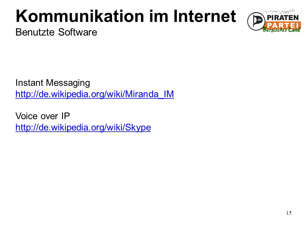 15 Kommunikation im Internet Benutzte Software Instant Messaging http://de.wikipedia.org/wiki/Miranda_IM Voice over IP http://de.wikipedia.org/wiki/Sk
