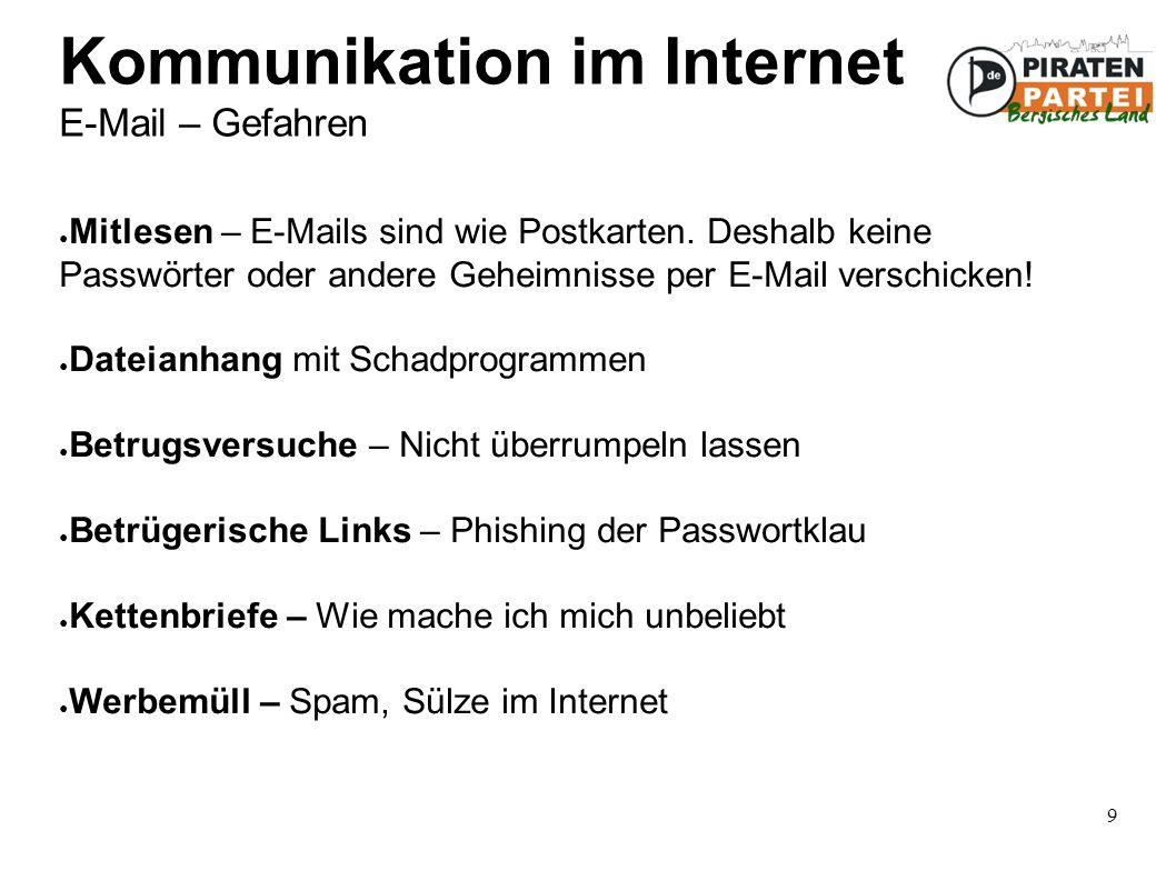 9 Kommunikation im Internet E-Mail – Gefahren ● Mitlesen – E-Mails sind wie Postkarten.