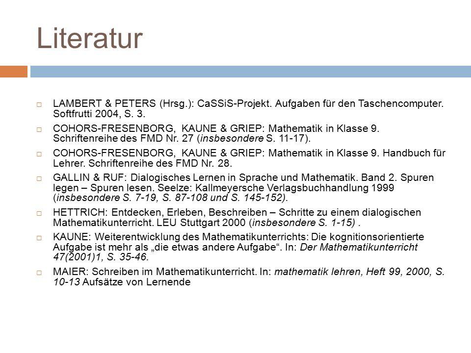 Literatur  LAMBERT & PETERS (Hrsg.): CaSSiS-Projekt. Aufgaben für den Taschencomputer. Softfrutti 2004, S. 3.  COHORS-FRESENBORG, KAUNE & GRIEP: Mat
