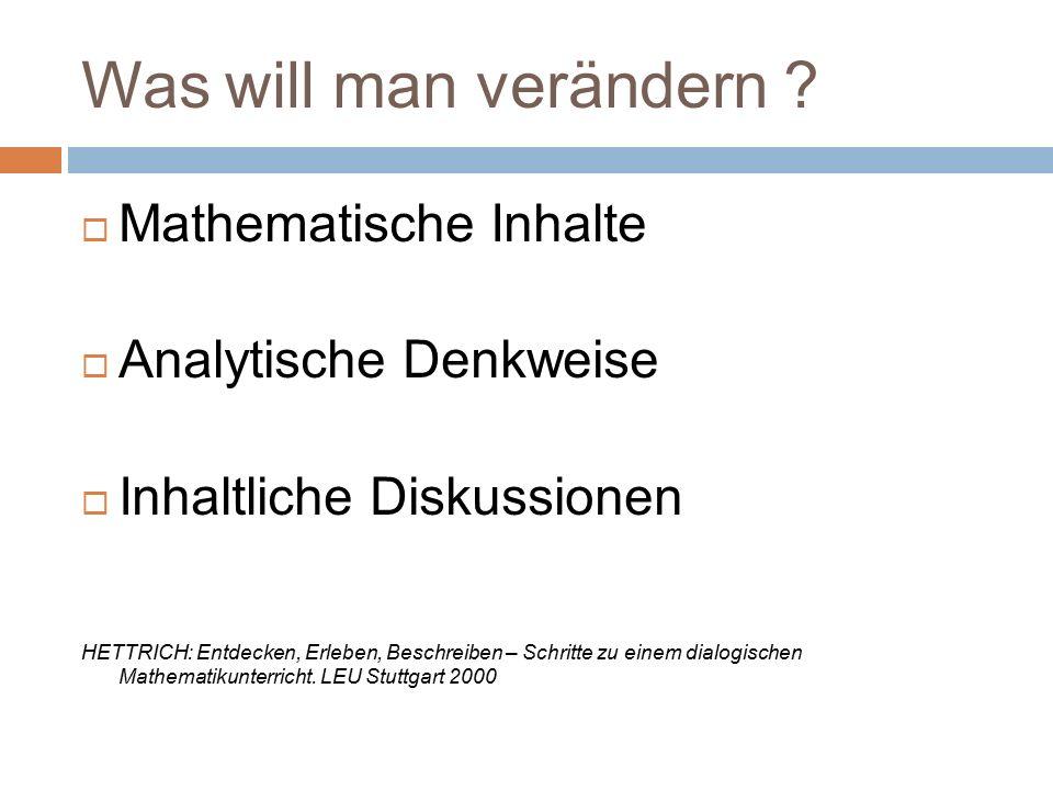Was will man verändern ?  Mathematische Inhalte  Analytische Denkweise  Inhaltliche Diskussionen HETTRICH: Entdecken, Erleben, Beschreiben – Schrit