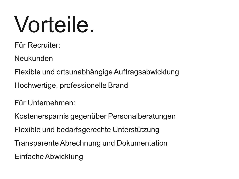Vorteile. Für Recruiter: Neukunden Flexible und ortsunabhängige Auftragsabwicklung Hochwertige, professionelle Brand Für Unternehmen: Kostenersparnis