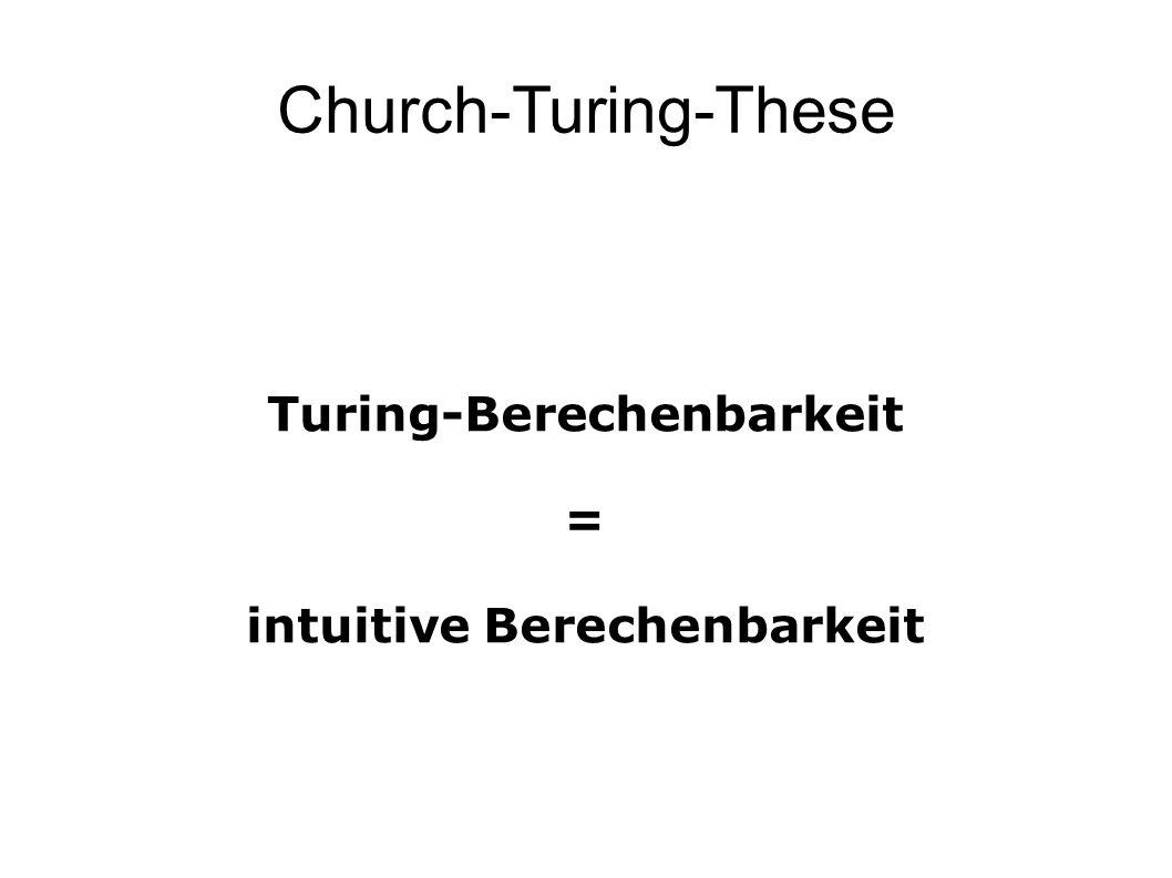Church-Turing-These Turing-Berechenbarkeit = intuitive Berechenbarkeit