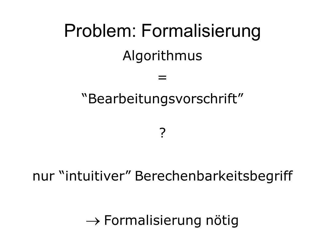 Problem: Formalisierung Algorithmus = Bearbeitungsvorschrift .