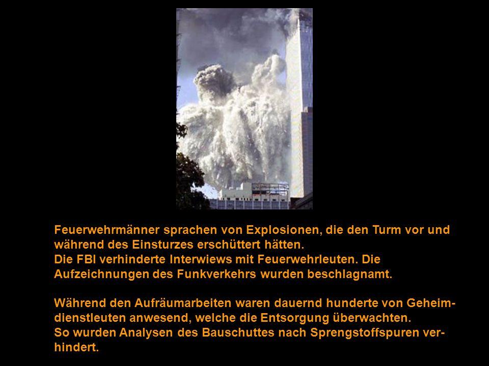 Feuerwehrmänner sprachen von Explosionen, die den Turm vor und während des Einsturzes erschüttert hätten. Die FBI verhinderte Interwiews mit Feuerwehr