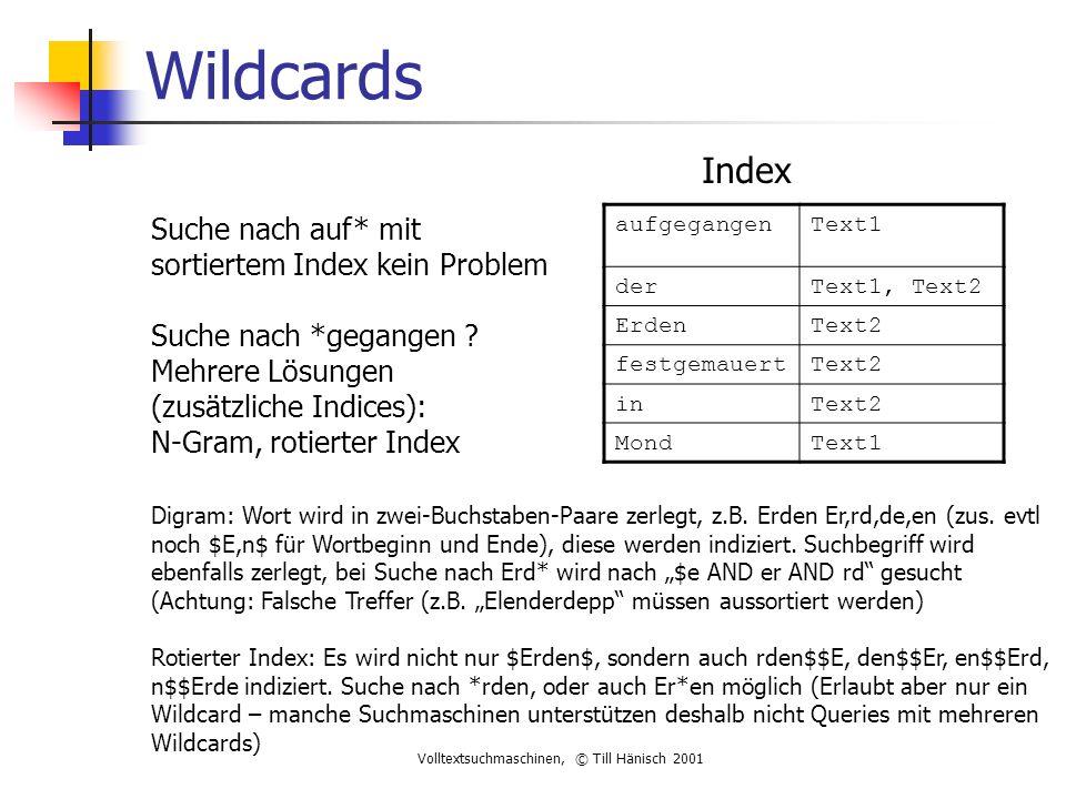 Volltextsuchmaschinen, © Till Hänisch 2001 Wildcards Index aufgegangenText1 derText1, Text2 ErdenText2 festgemauertText2 inText2 MondText1 Suche nach auf* mit sortiertem Index kein Problem Suche nach *gegangen .