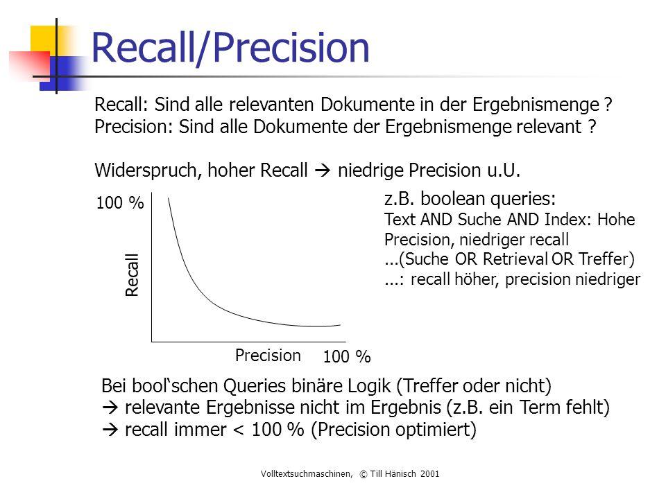 Volltextsuchmaschinen, © Till Hänisch 2001 Recall/Precision Recall: Sind alle relevanten Dokumente in der Ergebnismenge .