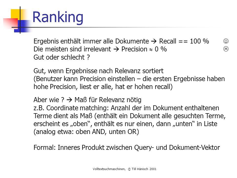 Volltextsuchmaschinen, © Till Hänisch 2001 Ranking Ergebnis enthält immer alle Dokumente  Recall == 100 % Die meisten sind irrelevant  Precision  0 %  Gut oder schlecht .