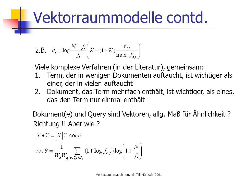 Volltextsuchmaschinen, © Till Hänisch 2001 Vektorraummodelle contd.