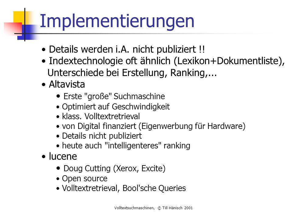 Volltextsuchmaschinen, © Till Hänisch 2001 Implementierungen Details werden i.A.