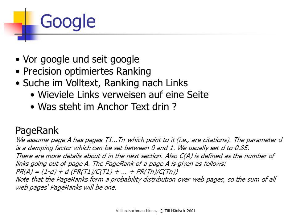 Volltextsuchmaschinen, © Till Hänisch 2001 Google Vor google und seit google Precision optimiertes Ranking Suche im Volltext, Ranking nach Links Wieviele Links verweisen auf eine Seite Was steht im Anchor Text drin .