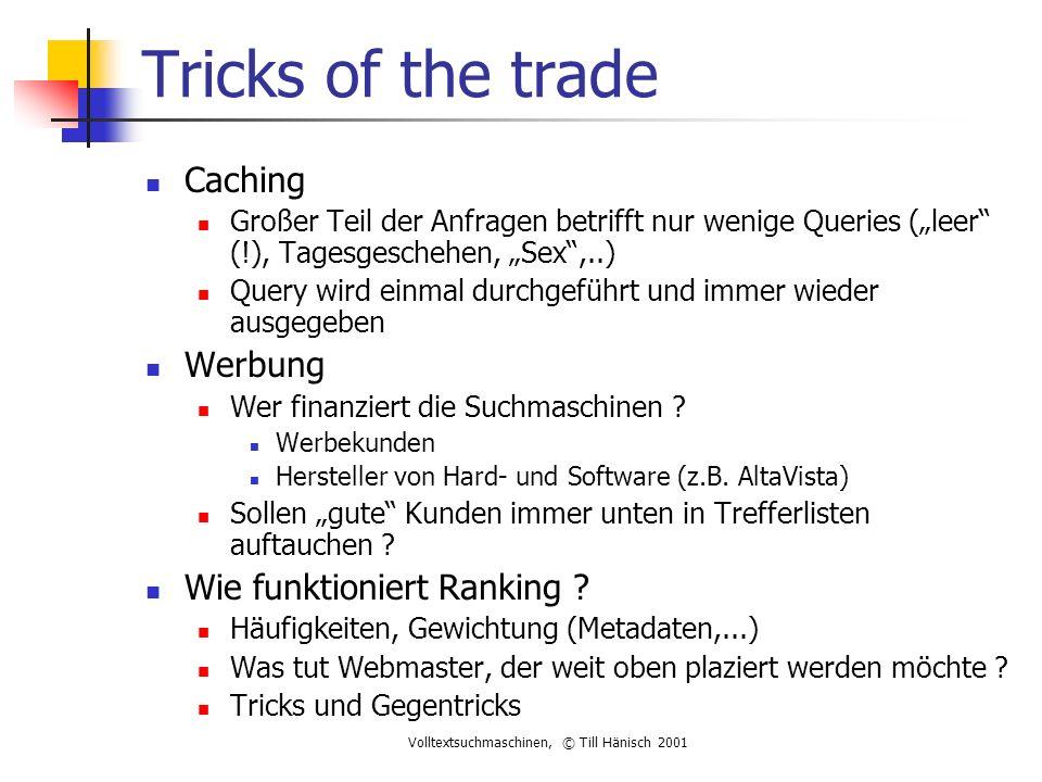 """Tricks of the trade Caching Großer Teil der Anfragen betrifft nur wenige Queries (""""leer (!), Tagesgeschehen, """"Sex ,..) Query wird einmal durchgeführt und immer wieder ausgegeben Werbung Wer finanziert die Suchmaschinen ."""