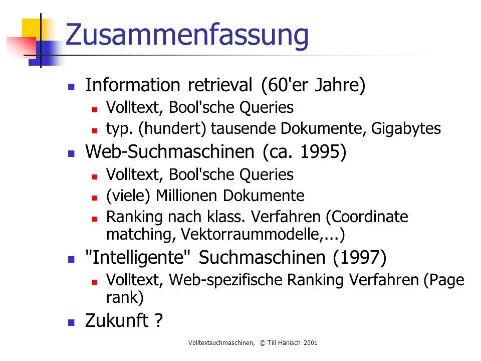 Volltextsuchmaschinen, © Till Hänisch 2001 Zusammenfassung Information retrieval (60 er Jahre) Volltext, Bool sche Queries typ.
