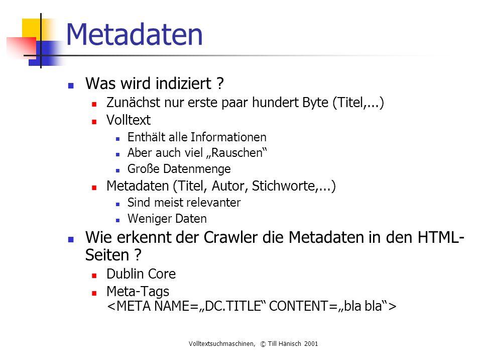 Volltextsuchmaschinen, © Till Hänisch 2001 Metadaten Was wird indiziert .