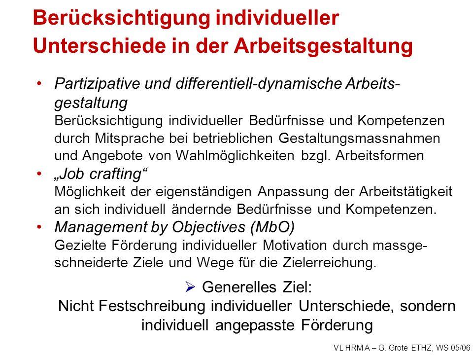 VL HRM A – G. Grote ETHZ, WS 05/06 Berücksichtigung individueller Unterschiede in der Arbeitsgestaltung Partizipative und differentiell-dynamische Arb