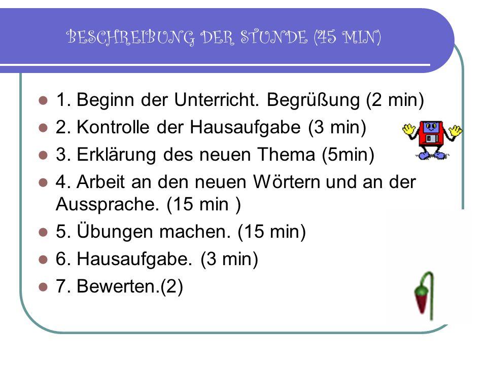 BESCHREIBUNG DER STUNDE (45 MIN) 1. Beginn der Unterricht.