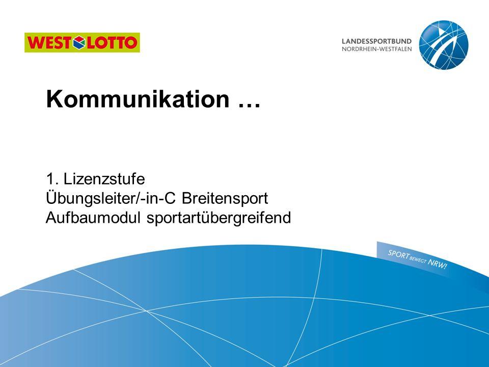 Kommunikation …  1. Lizenzstufe Übungsleiter/-in-C Breitensport Aufbaumodul sportartübergreifend