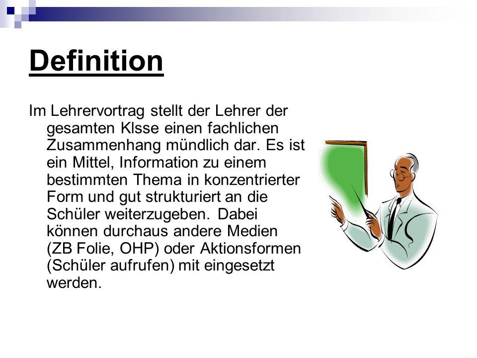 Definition Im Lehrervortrag stellt der Lehrer der gesamten Klsse einen fachlichen Zusammenhang mündlich dar.