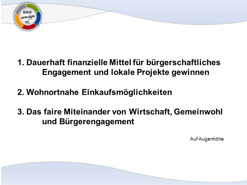 1. Dauerhaft finanzielle Mittel für bürgerschaftliches Engagement und lokale Projekte gewinnen 2.