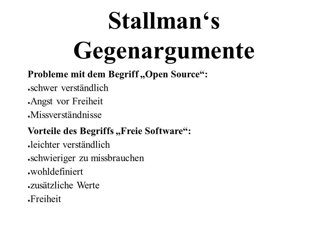 """13 Stallman's Gegenargumente Probleme mit dem Begriff """"Open Source : ● schwer verständlich ● Angst vor Freiheit ● Missverständnisse Vorteile des Begriffs """"Freie Software : ● leichter verständlich ● schwieriger zu missbrauchen ● wohldefiniert ● zusätzliche Werte ● Freiheit"""