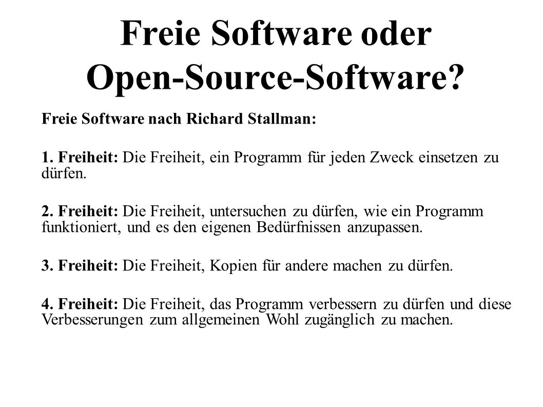 3 Freie Software oder Open-Source-Software. Freie Software nach Richard Stallman: 1.