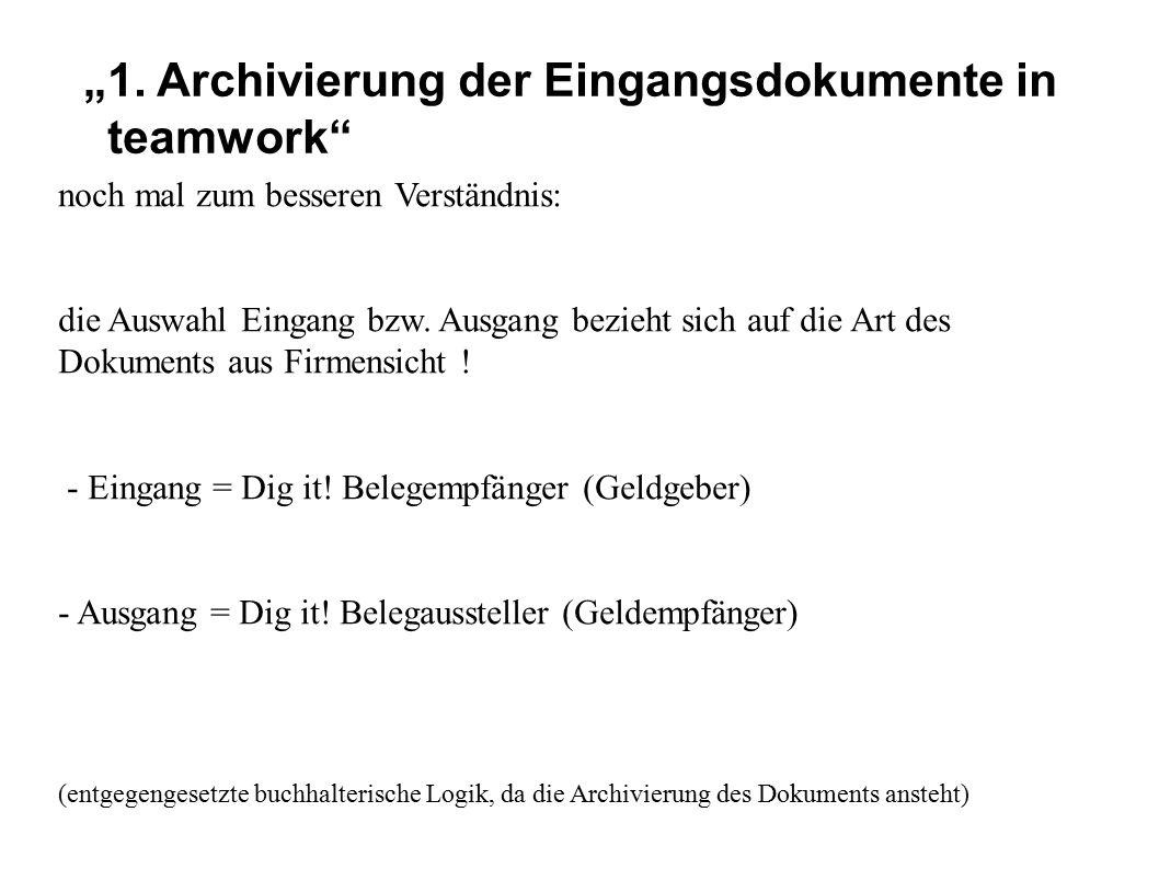 """""""1. Archivierung der Eingangsdokumente in teamwork"""" noch mal zum besseren Verständnis: die Auswahl Eingang bzw. Ausgang bezieht sich auf die Art des D"""
