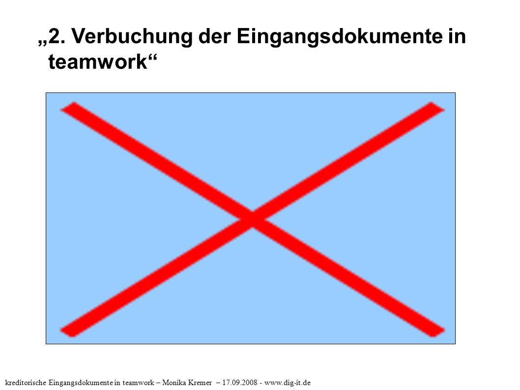 """2. Verbuchung der Eingangsdokumente in teamwork"" kreditorische Eingangsdokumente in teamwork – Monika Kremer – 17.09.2008 - www.dig-it.de"