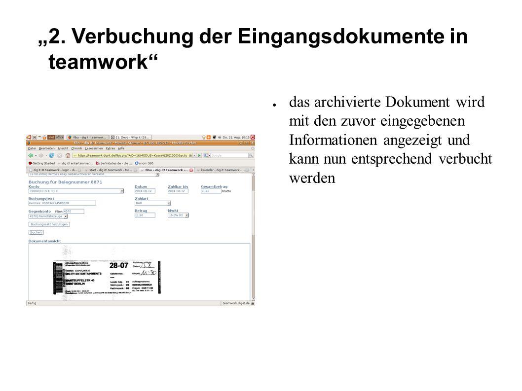 """""""2. Verbuchung der Eingangsdokumente in teamwork"""" ● das archivierte Dokument wird mit den zuvor eingegebenen Informationen angezeigt und kann nun ents"""