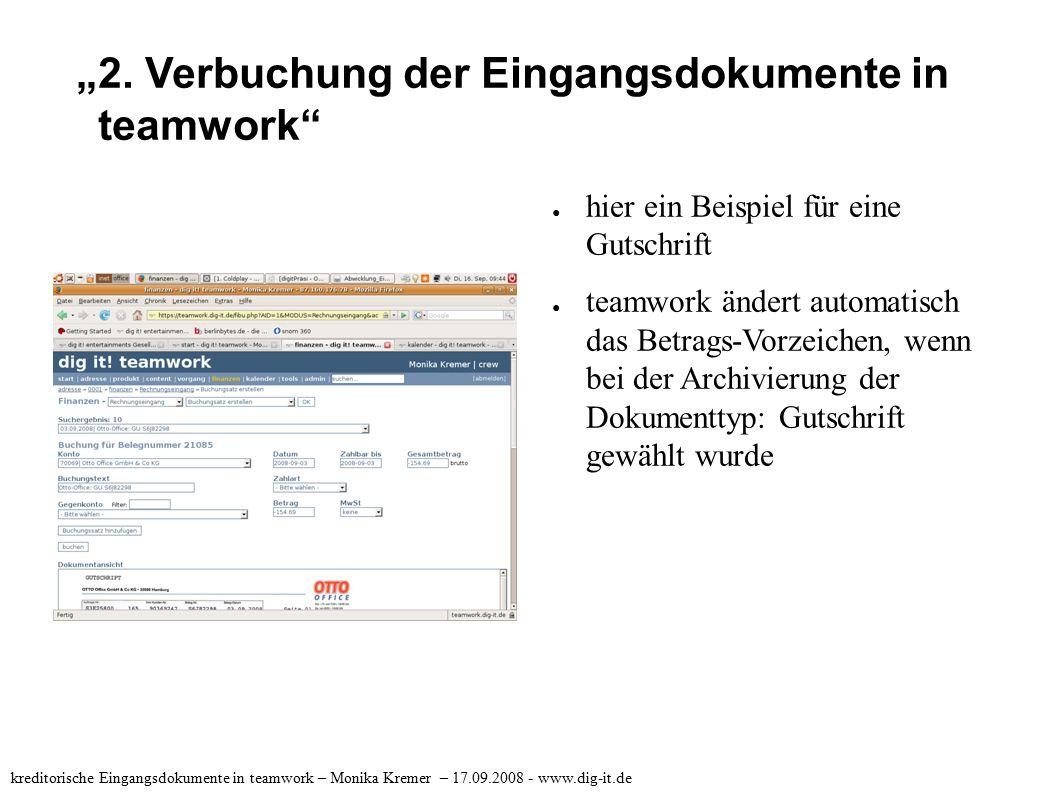"""""""2. Verbuchung der Eingangsdokumente in teamwork"""" kreditorische Eingangsdokumente in teamwork – Monika Kremer – 17.09.2008 - www.dig-it.de ● hier ein"""