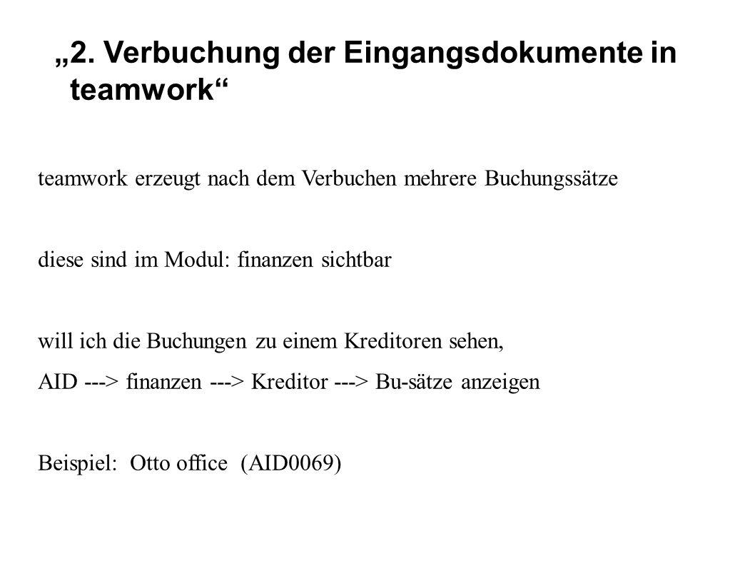 """""""2. Verbuchung der Eingangsdokumente in teamwork"""" teamwork erzeugt nach dem Verbuchen mehrere Buchungssätze diese sind im Modul: finanzen sichtbar wil"""