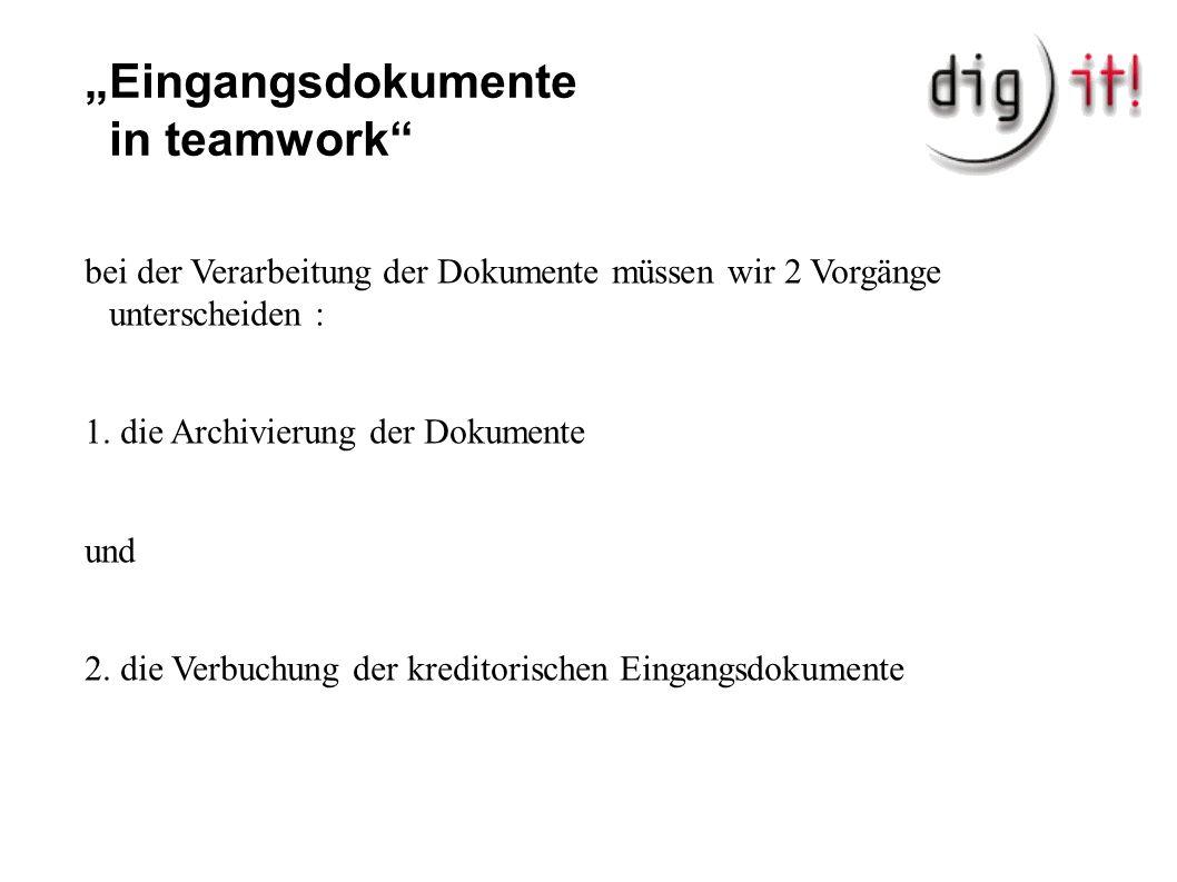 """""""Eingangsdokumente in teamwork"""" bei der Verarbeitung der Dokumente müssen wir 2 Vorgänge unterscheiden : 1. die Archivierung der Dokumente und 2. die"""