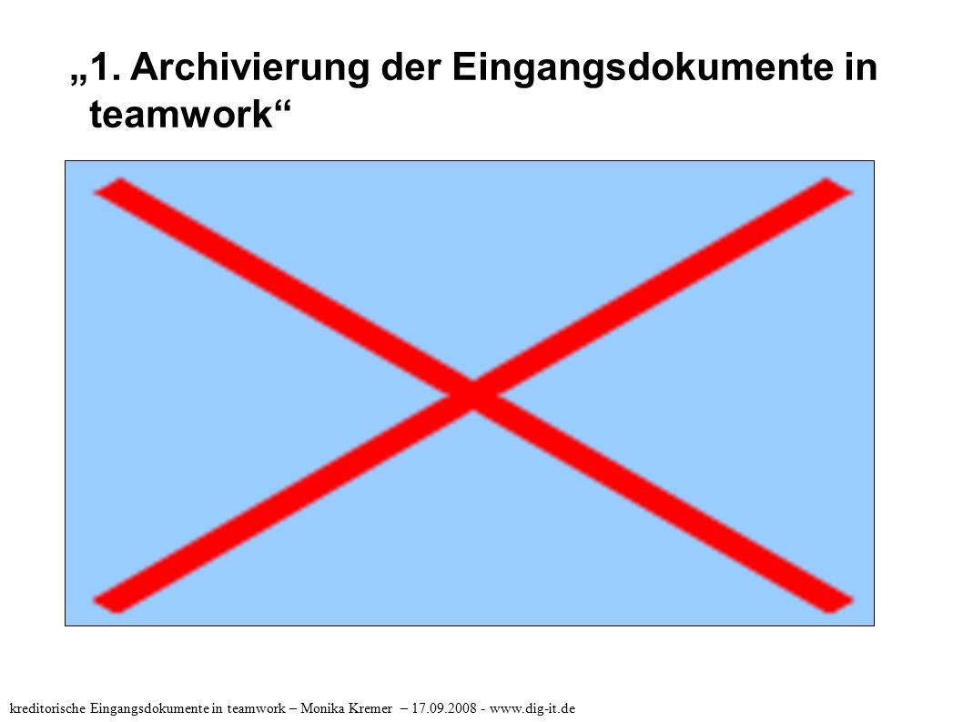 """""""1. Archivierung der Eingangsdokumente in teamwork"""" kreditorische Eingangsdokumente in teamwork – Monika Kremer – 17.09.2008 - www.dig-it.de"""