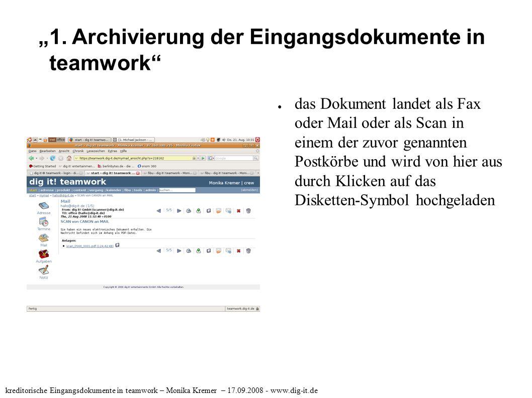 """""""1. Archivierung der Eingangsdokumente in teamwork"""" kreditorische Eingangsdokumente in teamwork – Monika Kremer – 17.09.2008 - www.dig-it.de ● das Dok"""