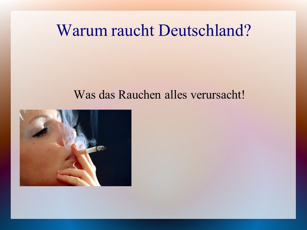 Warum raucht Deutschland Was das Rauchen alles verursacht!