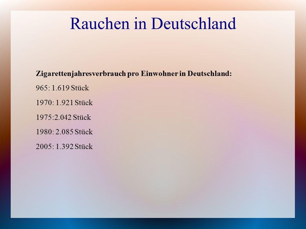 Rauchen in Deutschland Zigarettenjahresverbrauch pro Einwohner in Deutschland: 965: 1.619 Stück 1970: 1.921 Stück 1975:2.042 Stück 1980: 2.085 Stück 2005: 1.392 Stück