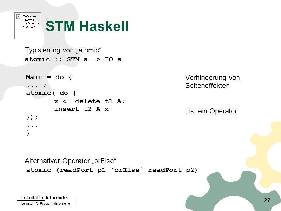 Lehrstuhl für Programmiersysteme Fakultät für Informatik 27 STM Haskell Main = do {...