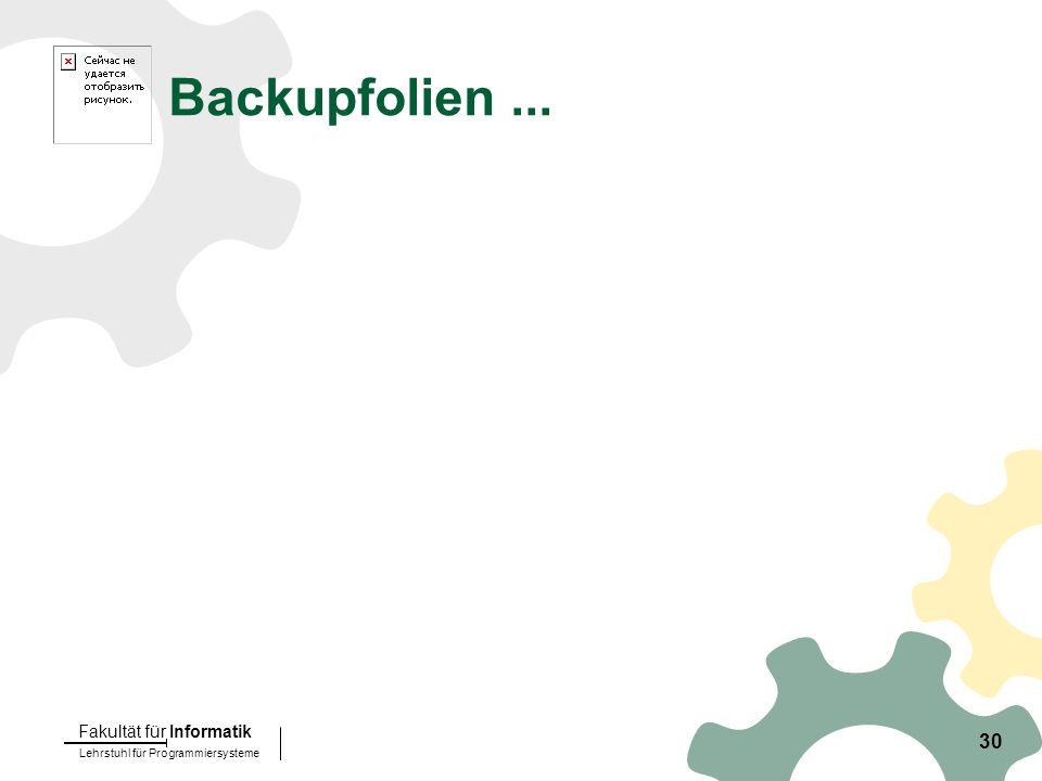 Lehrstuhl für Programmiersysteme Fakultät für Informatik 30 Backupfolien...