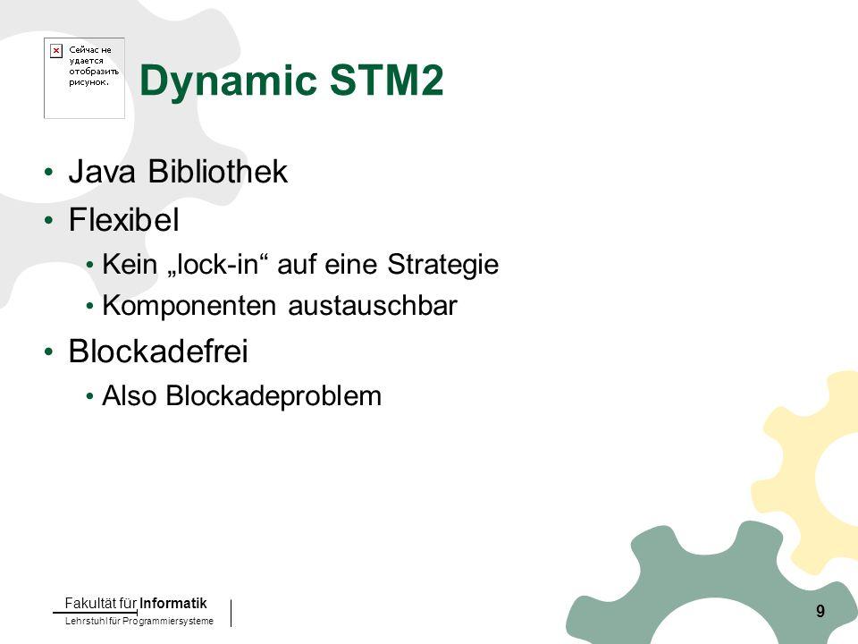 """Lehrstuhl für Programmiersysteme Fakultät für Informatik 9 Dynamic STM2 Java Bibliothek Flexibel Kein """"lock-in auf eine Strategie Komponenten austauschbar Blockadefrei Also Blockadeproblem"""