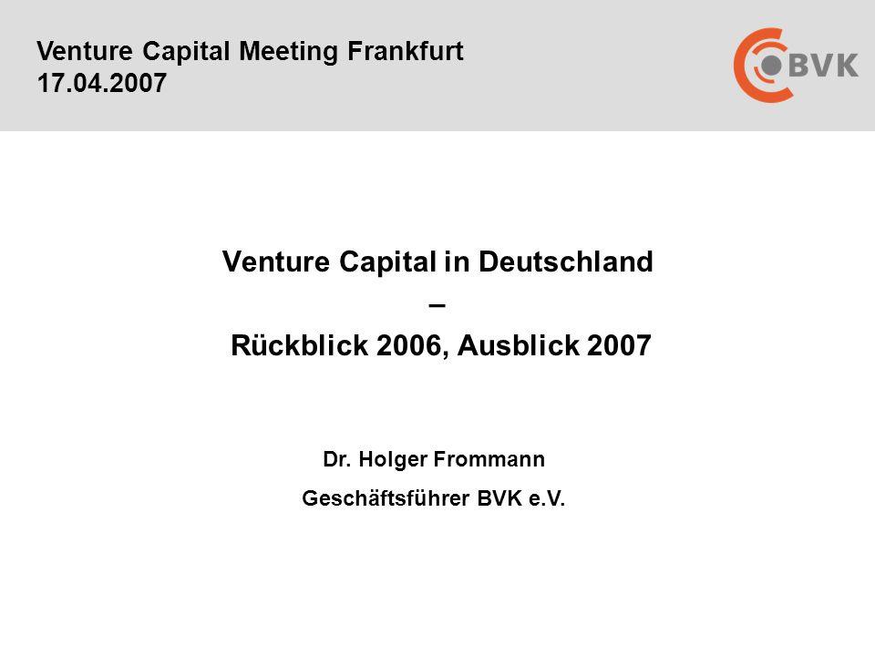 Venture Capital in Deutschland – Rückblick 2006, Ausblick 2007 Venture Capital Meeting Frankfurt 17.04.2007 Dr.